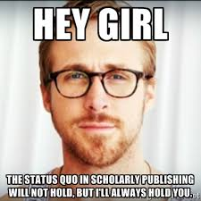Hey girl The status quo in scholarly publishing will not hold, but ... via Relatably.com