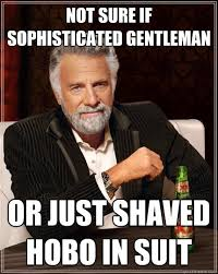 not sure if sophisticated gentleman or just shaved hobo in suit ... via Relatably.com