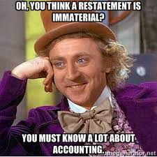 Oh, you think a restatement is immaterial? You must know a lot ... via Relatably.com