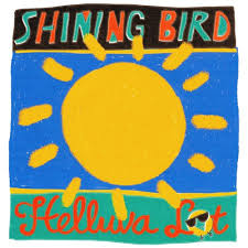 <b>Shining</b> Bird - Helluva <b>Lot</b> [Single] 2016 by SpunkRecords on ...