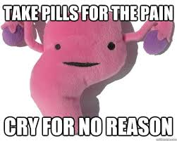 take pills for the pain cry for no reason - Scumbag Period - quickmeme via Relatably.com