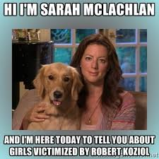 Hi I'm Sarah McLachlan And I'm here today to tell you about girls ... via Relatably.com