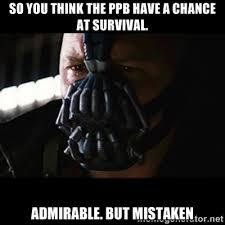 So you think the PPB have a chance at survival. Admirable. But ... via Relatably.com
