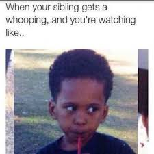 When your sibling gets a whooping, and you're watching like.. via Relatably.com