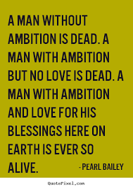 Pearl Bailey image quotes - A man without ambition is dead. a man ...