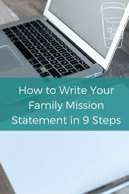best ideas about business mission statement how to write your family mission statement in 9 steps