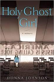 Holy <b>Ghost Girl</b>: A Memoir: Donna M. Johnson: 9781592406302 ...