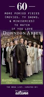 more shows like downton abbey must watch period pieces its 60 more period pieces movies miniseries and tv shows to watch if you love downton abbey i m putting some of these on my