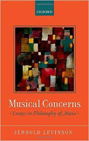 musical concerns essays in philosophy of music jerrold levinson  musical concerns essays in philosophy of music