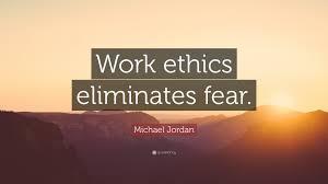 michael quote work ethics eliminates fear  michael quote work ethics eliminates fear