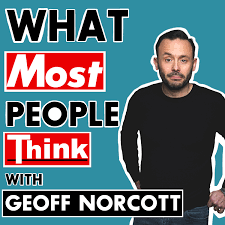 What Most People Think with Geoff Norcott