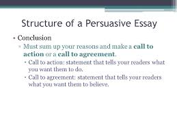 call to action in a persuasive essay  www gxart orgpersuasive writing general info what is persuasive writing structure of a persuasive essay conclusion â