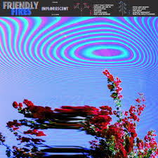 <b>Friendly Fires</b> - <b>Inflorescent</b> Lyrics and Tracklist | Genius