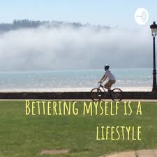 Bettering myself (A Lifestyle)