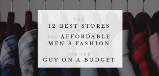 Affordable <b>Men's</b> Fashion: The 12 <b>Best</b> Stores for a Guy on a Budget