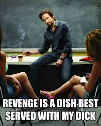 Revenge is a dish best served with my dick - Hank Moodys law 1 ... via Relatably.com