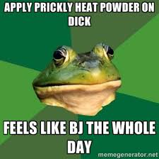 apply prickly heat powder on dick feels like bj the whole day ... via Relatably.com