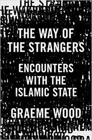 <b>The Way of the</b> Strangers: Encounters with the Islamic State: Wood ...