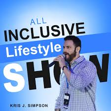 The All Inclusive Lifestyle Show with Kris J. Simpson