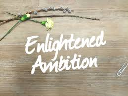 enlightened ambition why you should reexamine your goals careergasm enlightened ambition com