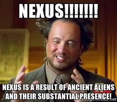 Nexus!!!!!!! Nexus is a result of ancient aliens and their ... via Relatably.com