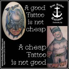 A Good Tattoo is Not Cheap :: www.StevePiper.net via Relatably.com