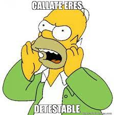 CALLATE ERES DETESTABLE | Homero Enojado meme via Relatably.com