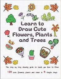 Learn to Draw <b>Cute Flowers</b>, Plants and Trees: The Step by Step ...