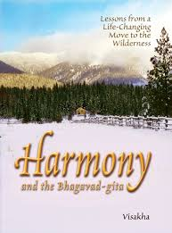 harmony and the bhagavad gita lessons from a life changing move harmony and the bhagavad gita lessons from a life changing move to the wilderness visakha dasi 9780981727356 com books