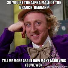 So you're the alpha male of the branch, Keagan? tell me more about ... via Relatably.com