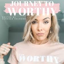 Journey To Worthy - with Vanessa Haldane