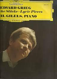 Edvard <b>Grieg</b>, <b>Emil Gilels</b> - Edvard <b>Grieg</b> - Lyric Pieces (Lyrische ...