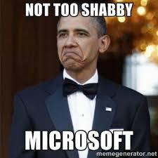 Not too shabby Microsoft - Not Bad Obama   Meme Generator via Relatably.com