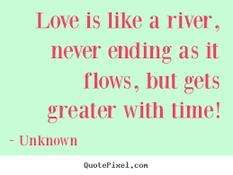 Love quotes - Love is like a river, never ending as it flows, but..
