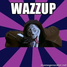 Wazzup - Scary Movie Wazzup | Meme Generator via Relatably.com