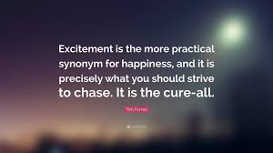 tim ferriss quote excitement is the more practical synonym for tim ferriss quote excitement is the more practical synonym for happiness and it