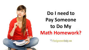 pay someone to do my math homework you can be confident that when you pay your hired math genius to do write your online exam for you that the job gets done