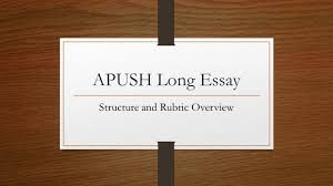 apush long essay structure and rubric overview long essay the 1 apush long essay structure and rubric overview