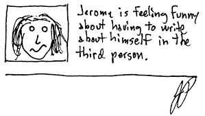 """""""Jeromy is feeling funny about having to write about himself in the third person."""""""