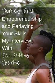 journey into entrepreneurship parlaying your skills my journey into entrepreneurship parlaying your skills my interview jet setting jasmine evaforde com