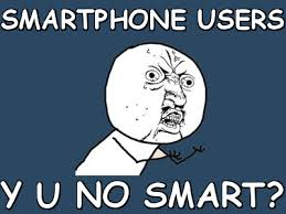 Smartphone users y u no smart? (Y U No) | Meme share via Relatably.com