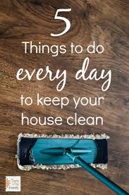 things to do every day to keep your house clean and organized