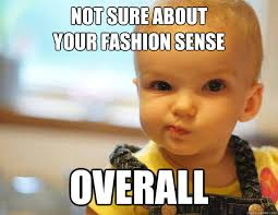 Not sure about your fashion sense overall - quizzical child ... via Relatably.com