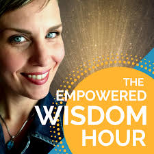 The Empowered Wisdom Hour with Molly MacCartney
