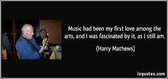music had been my first love among the arts  and i was fascinated    music had been my first love among the arts  and i was fascinated by it