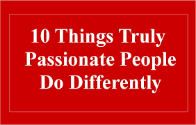 10 things truly passionate people do differently martine alphonse