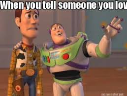 Meme Maker - When you tell someone you love them Meme Maker! via Relatably.com