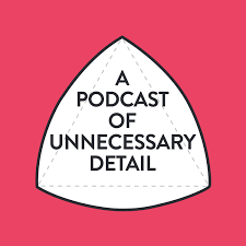 A Podcast Of Unnecessary Detail