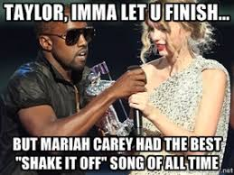 "Taylor, imma let u finish... But Mariah Carey had the best ""shake ... via Relatably.com"