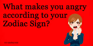 what makes you angry according to your zodiac sign